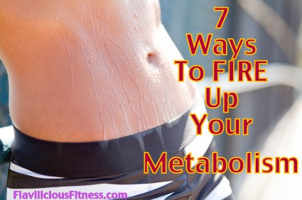 Fitness Tip Tuesday – 7 Ways To Fire Up Your Metabolism
